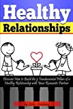 Healthy Relationships: Discover How to Build the 5 Fundamental Pillars of a Healthy Relationship With Your Romantic Partner