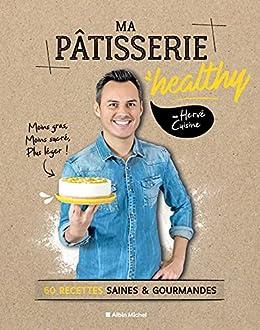 Ma pâtisserie healthy: 60 recettes saines & gourmandes par [Hervé Cuisine, Aurélie Desgages]