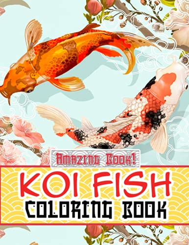 Amazing Book! - Koi Fish Coloring Book: Exclusive Artistic Illustrations For Fans of All Ages Who Love These Aquarium Fish