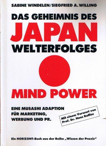 Japan Mind Power: Das Geheimnis des Welterfolges - Eine Musashi Adaption für Marketing, Werbung und PR