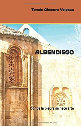 ALBENDIEGO: Donde la piedra se hace arte