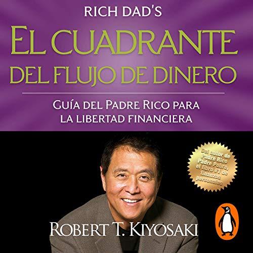 El cuadrante del flujo de dinero [Cashflow Quadrant] Audiobook By Robert T. Kiyosaki cover art