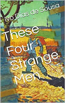 These Four Strange Men by [Ivo Dias de  Sousa]