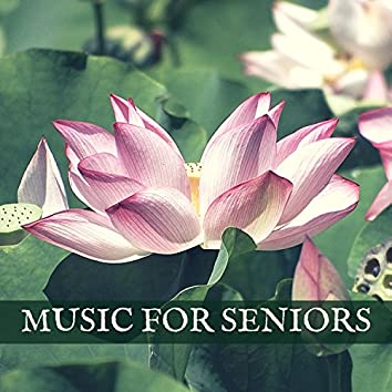 Music for Seniors - Serenity & Calmness Songs for Zen Rebirth, Coping with Sadness