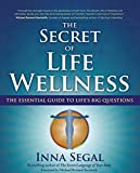 The Secret of Life Wellness: The Essential Guide to Life's Big Questions