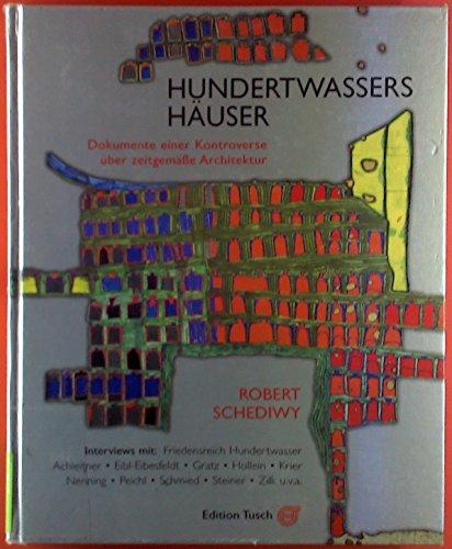 Hundertwassers Häuser : Dokumente einer Kontroverse über zeitgemäße Architektur