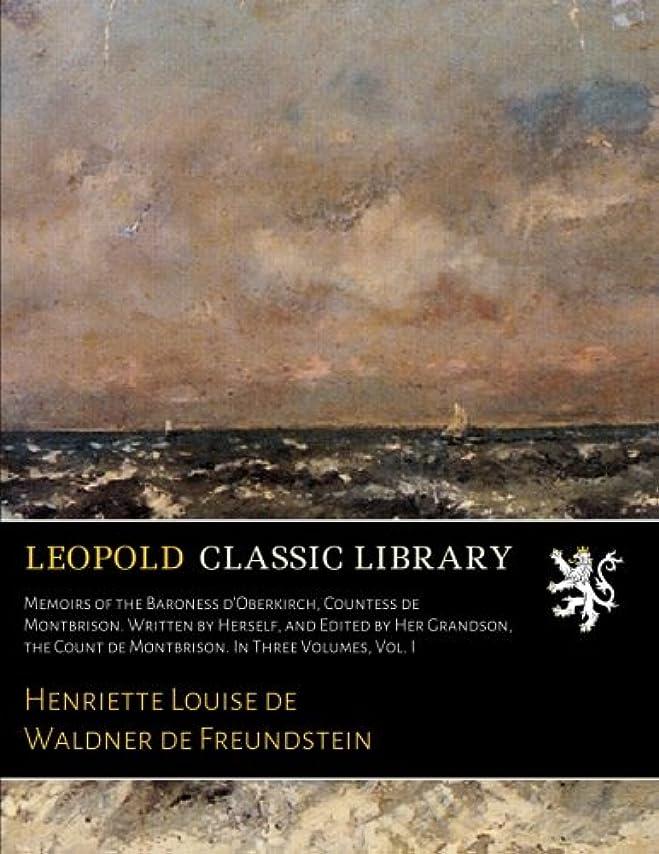 落ち着く光沢移民Memoirs of the Baroness d'Oberkirch, Countess de Montbrison. Written by Herself, and Edited by Her Grandson, the Count de Montbrison. In Three Volumes, Vol. I