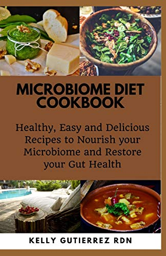MICROBIOME DIET COOKBOOK: Healthy, Easy and Delicious Recipes to Nourish your Microbiome and Restore your Gut Health