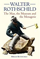 Walter Rothschild: The Man, the Museum and the Menagerie