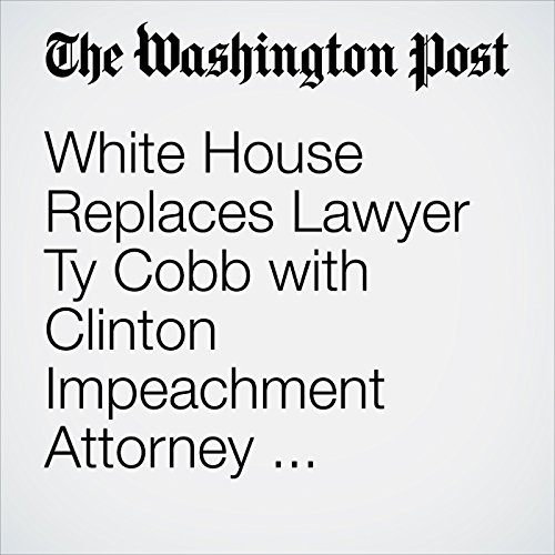 White House Replaces Lawyer Ty Cobb with Clinton Impeachment Attorney Emmet Flood audiobook cover art