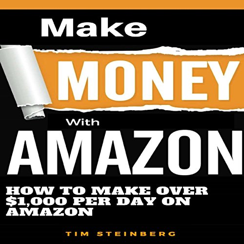 Make Money with Amazon: How to Make over $1,000 per Day on Amazon audiobook cover art