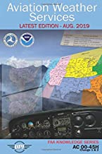 Aviation Weather Services: AC 00-45H (Includes Change 1 & 2): Latest Edition - Aug. 2019 (FAA Knowledge Series)