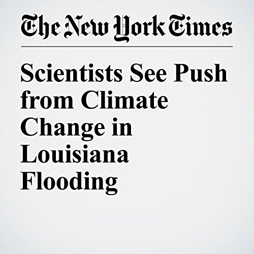Scientists See Push from Climate Change in Louisiana Flooding cover art
