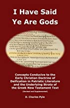 I Have Said Ye Are Gods: Concepts Conducive to the Early Christian Doctrine of Deification in Patristic Literature and the Underlying Strata of the Greek New Testament Text (Revised and Supplemented)