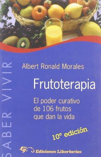 Frutoterapia: El poder curativo de 106 frutos que dan la vida (Saber Vivir)