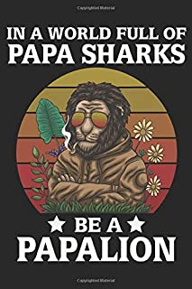 In A World Full Of Papa Sharks Be a Papalion: Lion Lined Notebook For Daddy, Lion Funny Cute Father's Day Journal Notebook, Beautiful Blank Line ... Grandpa, Uncle, Law Stepdad in Father's Day