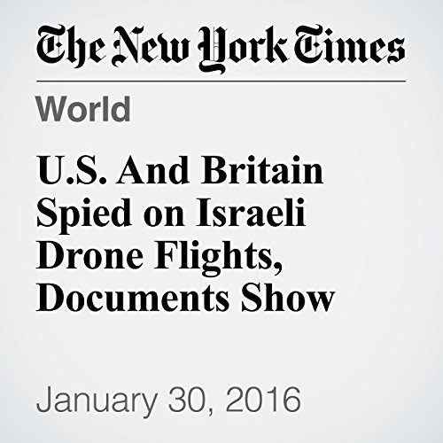 U.S. And Britain Spied on Israeli Drone Flights, Documents Show cover art