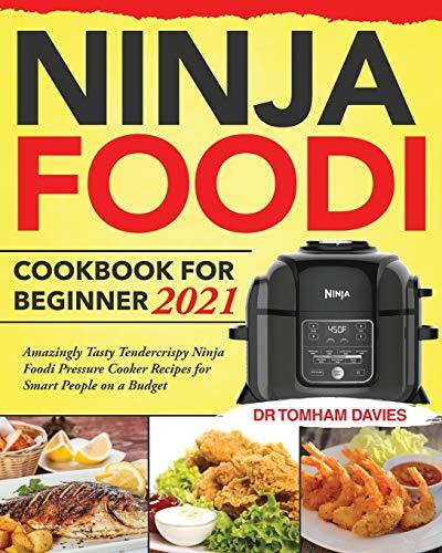 Ninja Foodi Cookbook for Beginner 2021: Amazingly Tasty Tendercrispy Ninja Foodi Pressure Cooker Recipes for Smart People on a Budget