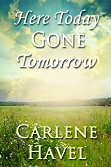 Here Today Gone Tomorrow by [Carlene Havel]