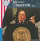 What Does a Mayor Do? (How Our Government Works (Paper))