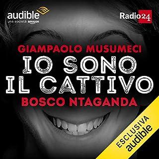 Bosco Ntaganda     Io sono il cattivo              Di:                                                                                                                                 Giampaolo Musumeci                               Letto da:                                                                                                                                 Giampaolo Musumeci                      Durata:  33 min     16 recensioni     Totali 4,4