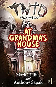 Try Not to Die: At Grandma's House: An Interactive Adventure by [Mark Tullius, Michael Tullius]
