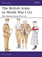 The British Army in World War I (1): The Western Front 1914-16 (Men-at-Arms)