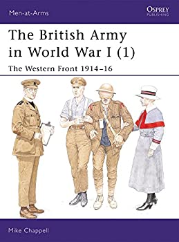 The British Army in World War I  1   The Western Front 1914–16  Men-at-Arms   Bk 1