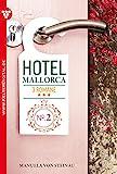 Hotel Mallorca - 3 Romane, Band 2 – Liebesroman: Die Macht der Väter – Verlockung Paradies – Die Affäre (German Edition)