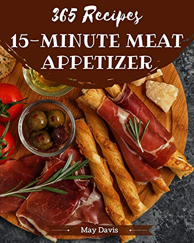 365 15-Minute Meat Appetizer Recipes: Home Cooking Made Easy with 15-Minute Meat Appetizer Cookbook! (English Edition)