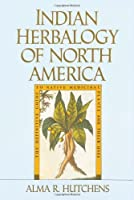 Indian Herbalogy of North America: The Definitive Guide to Native Medicinal Plants and Their Uses by Alma R. Hutchens(1991-08-27)