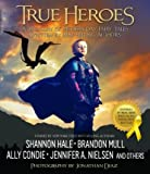 True Heroes : A Treasury of Modern-Day Fairy Tales Written by Best-Selling Authors(Hardback) - 2015 Edition