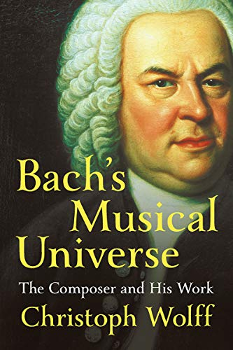 Bachs Musical Universe: The Composer and His Work