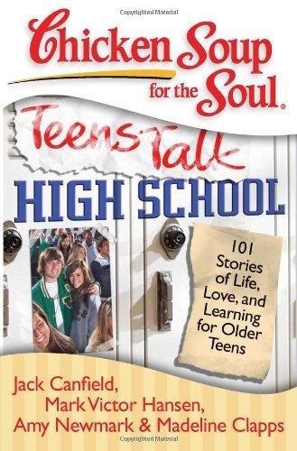 [( Chicken Soup for the Soul: Teens Talk High School: 101 Stories of Life, Love, and Learning for Older Teens )] [by: Jack Canfield] [Mar-2013]