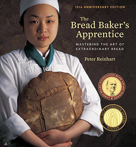 The Bread Baker's Apprentice, 15th Anniversary Edition: Mastering the Art of Extraordinary Bread [A Baking Book] (English Edition)