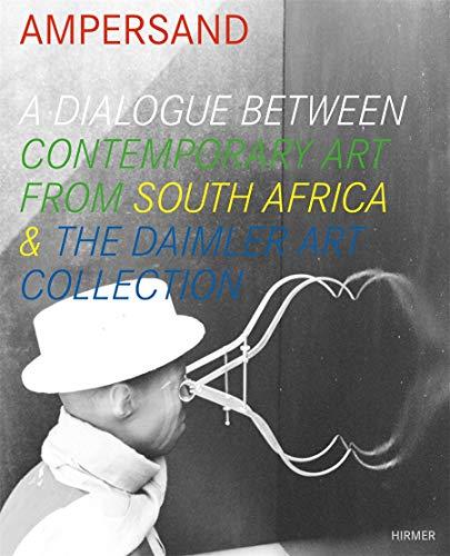 Ampersand: Ein Dialog zeitgenössischer Kunst aus Südafrika & der Daimler Sammlung, Katalog zur Ausstellung, Berlin, Daimler ... South Africa & the Daimler Art Collection