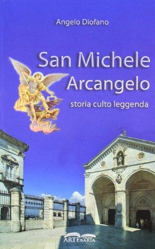 San Michele Arcangelo. Storia, culto, leggenda