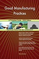 Good Manufacturing Practices A Complete Guide - 2020 Edition