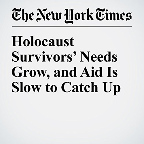 Holocaust Survivors' Needs Grow, and Aid Is Slow to Catch Up cover art
