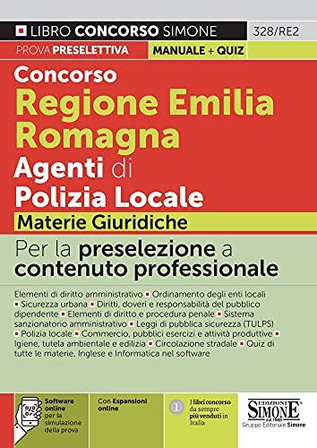 Concorso Regione Emilia Romagna Agenti di Polizia Locale. Materie giuridiche. Con espansione online. Con software di simulazione