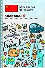 Shanghai Carnet de Voyage: Journal de bord avec guide pour enfants. Livre de suivis des enregistrements pour l'écriture, dessiner, faire part de la ... d'activités vacances (French Edition)