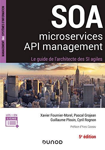 SOA, Microservices, API management : Le guide de l'architecte d'un SI agile (Management des systèmes d'information) (French Edition)
