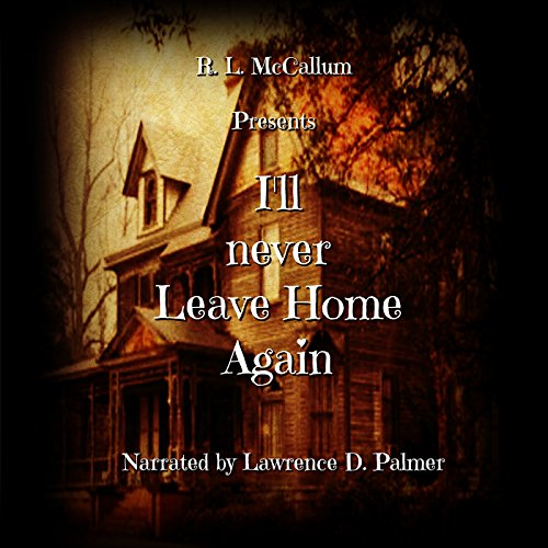 I'll Never Leave Home Again                   By:                                                                                                                                 R. L. McCallum                               Narrated by:                                                                                                                                 Lawrence D Palmer                      Length: 1 hr and 1 min     Not rated yet     Overall 0.0