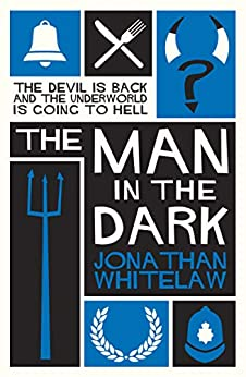 The Man in the Dark: A devilishly good thriller! by [Jonathan Whitelaw]