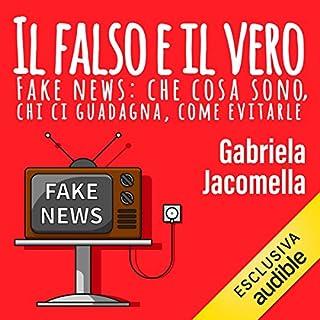 Il falso e il vero     Fake news: che cosa sono, chi ci guadagna, come evitarle              Di:                                                                                                                                 Gabriela Jacomella                               Letto da:                                                                                                                                 Silvana Fantini                      Durata:  3 ore e 2 min     10 recensioni     Totali 4,3