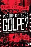 Por que gritamos Golpe?: Para entender o impeachment e a crise política no Brasil (Coleção Tinta Vermelha) (Portuguese Edition)