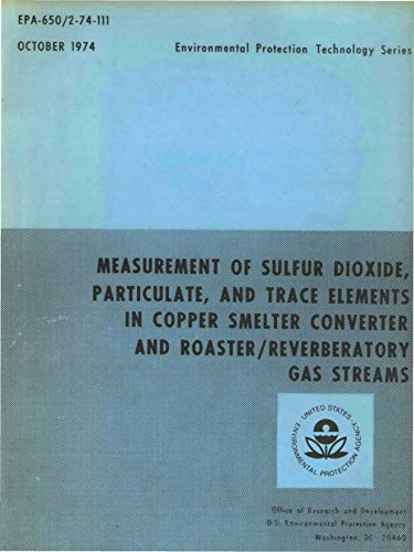 Measurement of Sulfur Dioxide Particulate and Trace Elements in Copper Smelter Converter and Roaster/Reverberatory Gas Streams (English Edition)