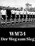 WM'54 - Der Weg zum Sieg