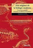 Aux origines de la biologie moderne - L'anatomie comparée d'Aristote à la théorie de l'évolution