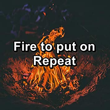 Fire to put on Repeat